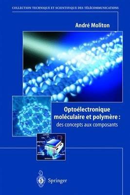 Optoelectronique Moleculaire Et Polymere: Des Concepts Aux Composants (French, Hardcover): Andre Moliton