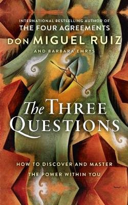 The Three Questions - How to Discover and Master the Power within You (Paperback): Don Miguel Ruiz, Barbara Emrys