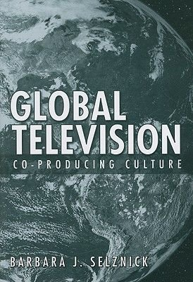 Global Television - Co-Producing Culture (Paperback): Barbara J. Selznick