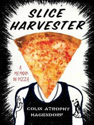 Slice Harvester - A Memoir in Pizza (MP3 format, CD, Unabridged edition): Colin Atrophy Hagendorf