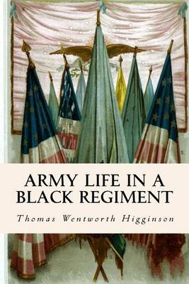 Army Life in a Black Regiment (Paperback): Thomas Wentworth Higginson