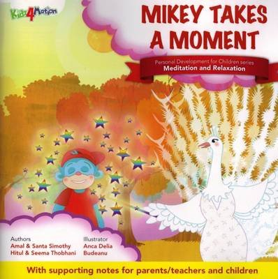 Mikey Takes a Moment - Theme - Meditation and Relaxation (Paperback, 2nd Revised edition): Seema Thobhani, Hitul Thobhani, Amal...