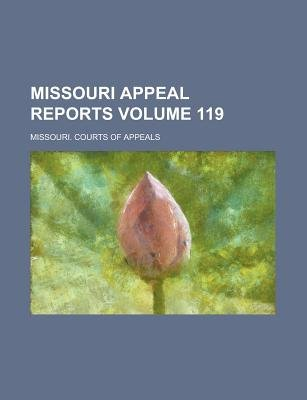 Missouri Appeal Reports Volume 119 (Paperback): Missouri Courts of Appeals