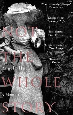 Not The Whole Story - A Memoir (Paperback): Angela Huth