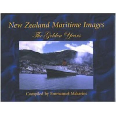New Zealand Maritime Images - the Golden Years (Hardcover, Illustrated edition): Emmanuel Makarios