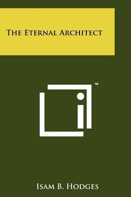 The Eternal Architect (Paperback): Isam B. Hodges