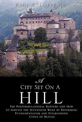 A City Set on a Hill (Paperback): Jr. Raul E. Lopez