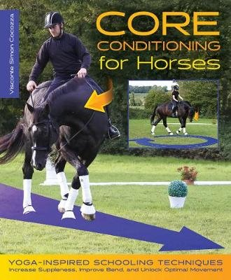 Core Conditioning for Horses - Yoga-Inspired Schooling Techniques Increase Suppleness, Improve Bend, and Unlock Optimal...