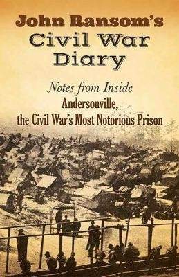 John Ransom's Civil War Diary - Notes from Inside Andersonville, the Civil War's Most Notorious Prison (Paperback):...