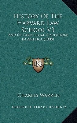 History of the Harvard Law School V3 - And of Early Legal Conditions in America (1908) (Hardcover): Charles Warren