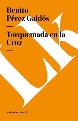 Torquemada En La Cruz (Spanish, Paperback): Benito Perez Galdos