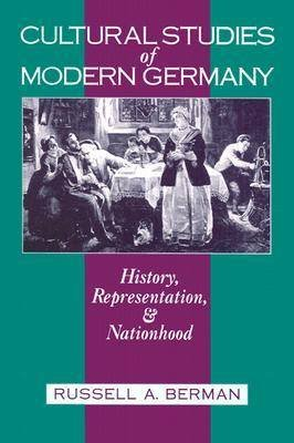 Cultural Studies of Modern Germany - History, Representation and Nationhood (Paperback, New): Rusell A. Berman