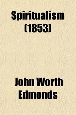 Spiritualism (Paperback): John Worth Edmonds