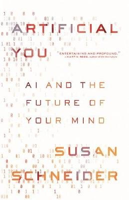 Artificial You - AI and the Future of Your Mind (Hardcover): Susan Schneider