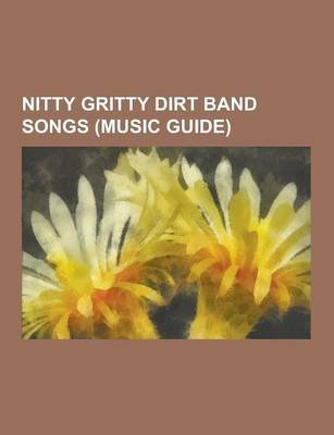 Nitty Gritty Dirt Band Songs (Music Guide) - All I Have to Do Is Dream, an American Dream (Song), Baby's Got a Hold on Me,...