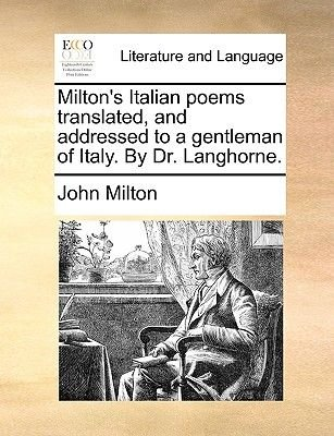 Milton's Italian Poems Translated, and Addressed to a Gentleman of Italy. by Dr. Langhorne. (Paperback): John Milton