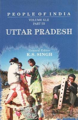 People of India, Volume XLII, Part 3 - Uttar Pradesh (Hardcover): K.S. Singh