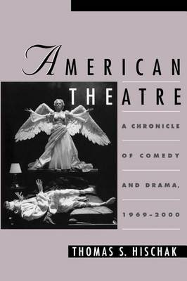 American Theatre: A Chronicle of Comedy and Drama, 1969-2000 (Electronic book text): Thomas Hischak