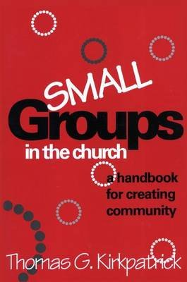 Small Groups in the Church (Electronic book text): Thomas G Kirkpatrick