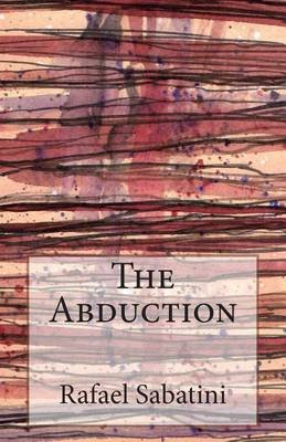 The Abduction (Paperback): Rafael Sabatini