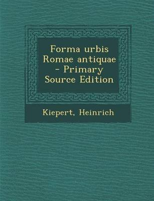 Forma Urbis Romae Antiquae - Primary Source Edition (Latin, Paperback): Heinrich Kiepert