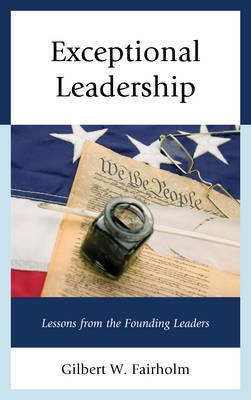 Exceptional Leadership - Lessons from the Founding Leaders (Hardcover, New): Gilbert W Fairholm