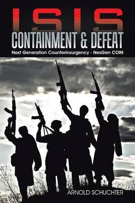 Isis Containment & Defeat - Next Generation Counterinsurgency - Nexgen Coin (Electronic book text): Arnold Schuchter