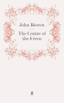 The Centre of the Green (Electronic book text): John Bowen