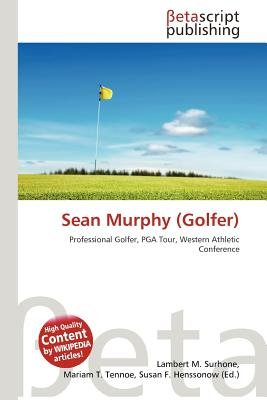 Sean Murphy (Golfer) (Paperback): Lambert M. Surhone, Mariam T. Tennoe, Susan F. Henssonow