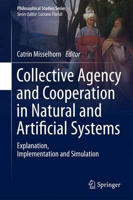 Collective Agency and Cooperation in Natural and Artificial Systems - Explanation, Implementation and Simulation (Hardcover,...