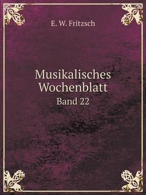 Musikalisches Wochenblatt Band 22 (English, German, Paperback): E. W. Fritzsch