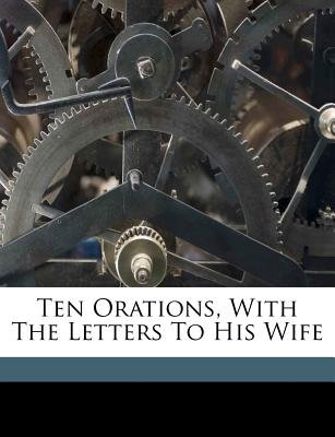 Ten Orations, with the Letters to His Wife (Paperback): Cicero, Marcus, Tullius