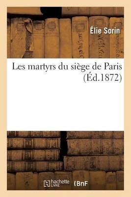 Les Martyrs Du Sia]ge de Paris (French, Paperback): Sorin