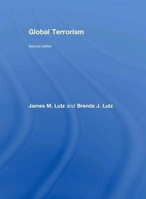Global Terrorism Textbook (Electronic book text): James M Lutz, Brenda J. Lutz