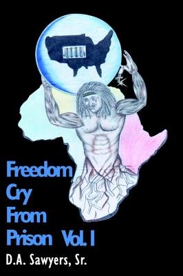 Freedom Cry from Prison (Electronic book text): D. A., Sr. Sawyers