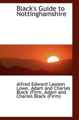 Black's Guide to Nottinghamshire (Hardcover): Alfred Edward Lawson Lowe