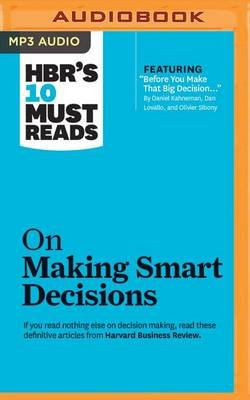 HBR's 10 Must Reads on Making Smart Decisions (MP3 format, CD): Harvard Business Review, Daniel Kahneman, Ram Charan