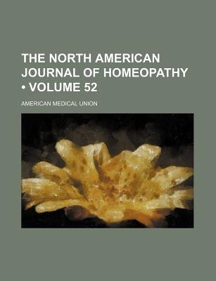 The North American Journal of Homeopathy (Volume 52) (Paperback): American Medical Union
