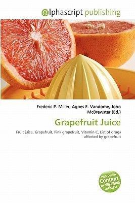 Grapefruit Juice (Paperback): Frederic P. Miller, Agnes F. Vandome, John McBrewster
