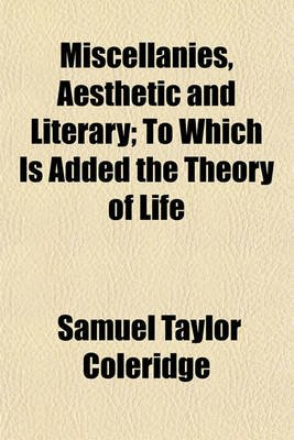 Miscellanies, Aesthetic and Literary; To Which Is Added the Theory of Life (Paperback): Samuel Taylor Coleridge
