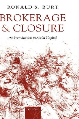 Brokerage and Closure - An Introduction to Social Capital (Hardcover): Ronald S Burt