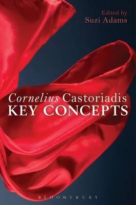 Cornelius Castoriadis - Key Concepts (Electronic book text): Suzi Adams