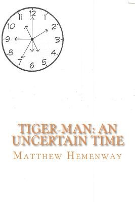 Tiger-Man - An Uncertain Time (Paperback): Matthew P. Hemenway