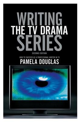 Writing the TV Drama Series - How to Succeed as a Professional Writer in TV (Electronic book text, 2nd): Pamela Douglas