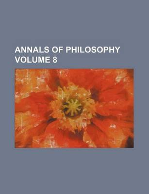 Annals of Philosophy Volume 8 (Paperback): Books Group