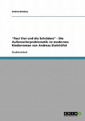 Paul Vier Und Die Schroders. Die Aussenseiterproblematik Im Modernen Kinderroman Von Andreas Steinhofel (German, Paperback):...