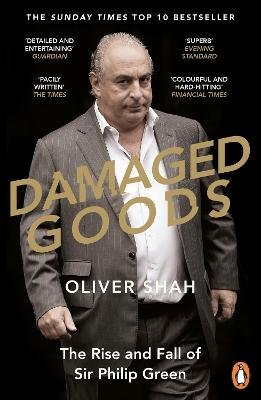 Damaged Goods - The Rise and Fall of Sir Philip Green (The Sunday Times Top 10 Bestseller) (Paperback): Oliver Shah