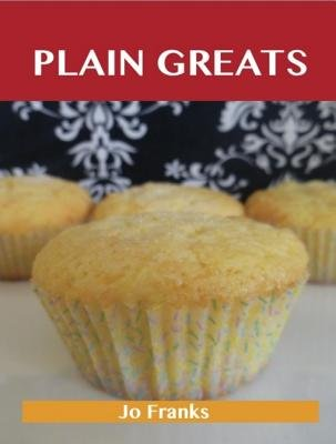 Plain Greats - Delicious Plain Recipes, the Top 96 Plain Recipes (Electronic book text): Jo Franks