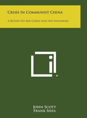 Crisis in Communist China - A Report on Red China and Her Neighbors (Hardcover): John Scott