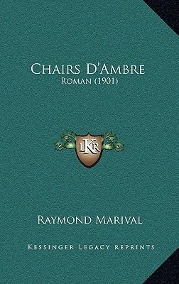 Chairs D'Ambre - Roman (1901) (French, Hardcover): Raymond Marival